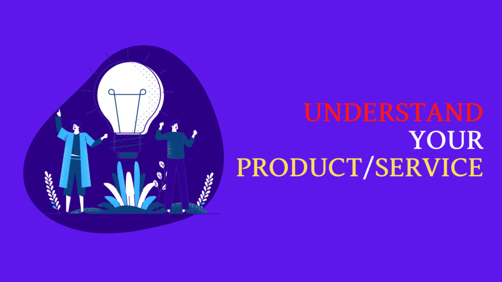 UNDERSTAND-YOUR-PRODUCT/SERVICE