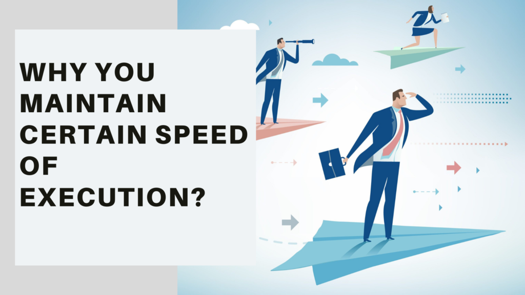 Why-you-maintain-certain-speed-of-execution