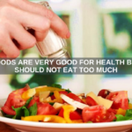 FOODS ARE VERY GOOD FOR HEALTH BUT SHOULD NOT EAT TOO MUCH